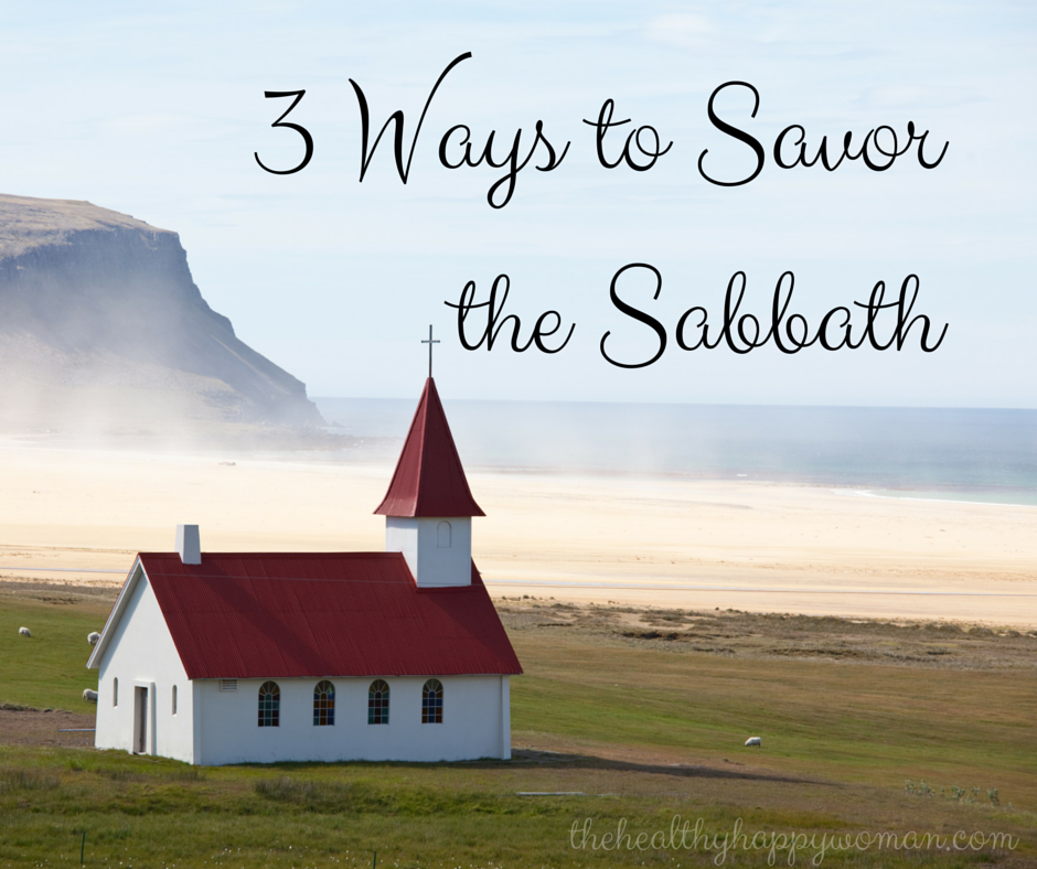 3 Ways to Savor the Sabbath