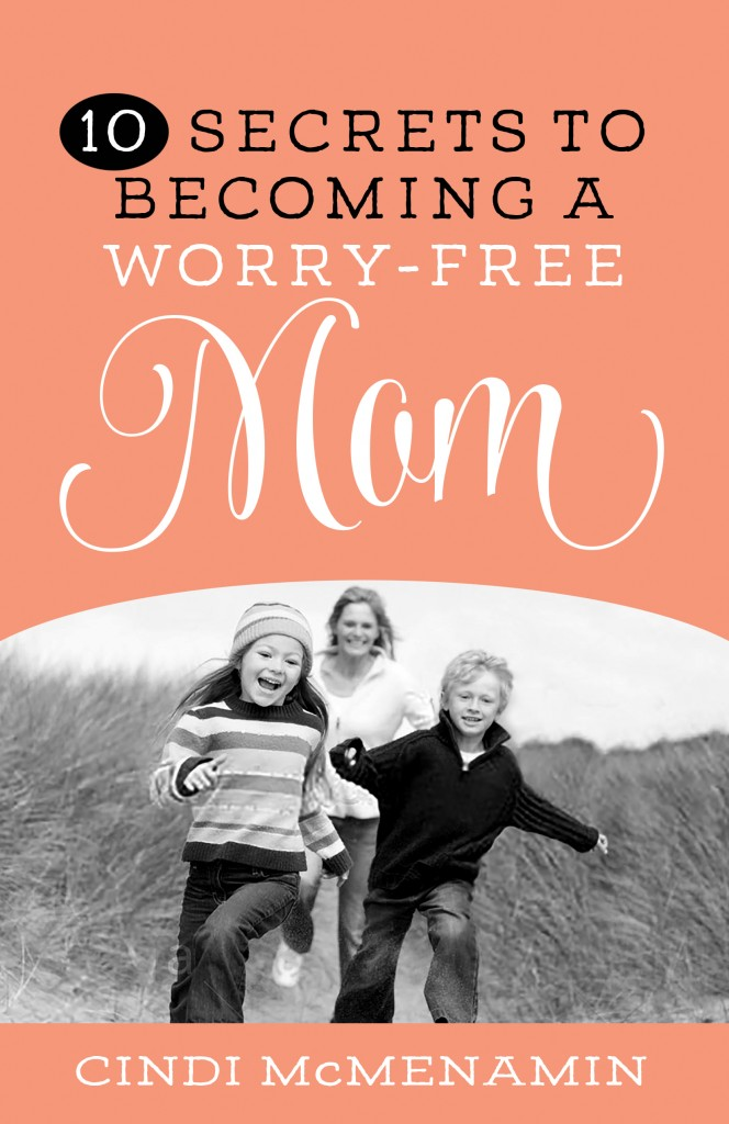 10 Secrets to Becoming a Worry Free Mom